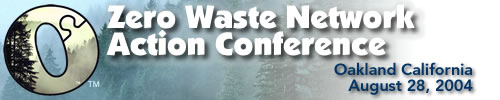 Zero Waste Network Action Conference - Oakland California - August 28, 2004